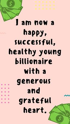 I am a happy, successful, healthy,young billionaire with a generous heart and giving heart Prosperity Affirmations, Positive Affirmations Quotes, Morning Affirmations, Affirmation Quotes, Positive Quotes, Law Of Attraction Affirmations, Law Of Attraction Quotes, 5am Club, Go For It