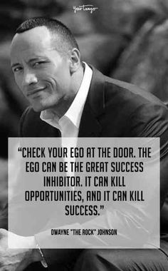 """""""Check your ego at the door. The ego can be the great success inhibitor. It can kill opportunities, and it can kill success."""" —Dwayne """"The Rock"""" Johnson Ego Quotes, Respect Quotes, Life Quotes, Mindset Quotes, Faith Quotes, Qoutes, Chill Quotes, Quotes To Live By, Best Inspirational Quotes"""
