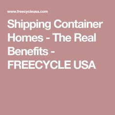 Shipping Container Homes - The Real Benefits - FREECYCLE USA