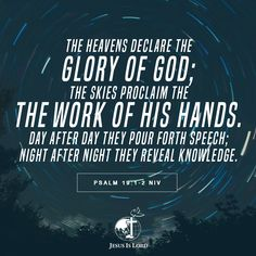 VERSE OF THE DAY  The heavens declare the glory of God; the skies proclaim the work of his hands. Day after day they pour forth speech; night after night they reveal knowledge. Psalm 19:1-2 NIV #votd #verseoftheday #JIL #Jesus #JesusIsLord #JILWorldwide