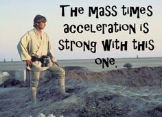 Starwars and physics!... who will ever love me? haha