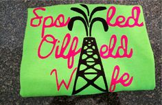 A personal favorite from my Etsy shop https://www.etsy.com/listing/216711636/spoiled-oilfield-wife-shirt
