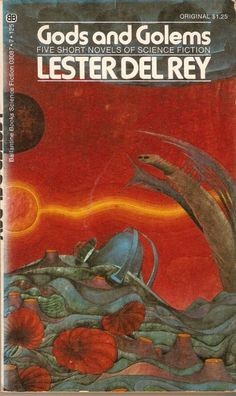 Publication: Gods and Golems  Authors: Lester del Rey Year: 1973-02-00 ISBN: 0-345-03087-7 [978-0-345-03087-0] Publisher: Ballantine Books  Cover: Jacques Wyrs