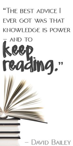 """""""The best advice I ever got was that knowledge is power and to keep reading."""" – David Bailey"""