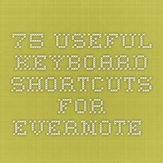 75 useful Keyboard Shortcuts for Evernote