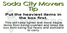 Put the heaviest items in the box first when packing to avoid damages. www.sodacitymovers.com