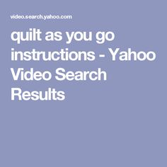 quilt as you go instructions - Yahoo Video Search Results
