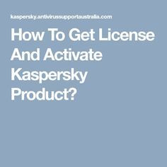 How To Get License And Activate Kaspersky Product?