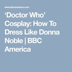 'Doctor Who' Cosplay: How To Dress Like Donna Noble   BBC America