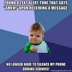 Hahaha that's funny! But we don't text in a One God Apostolic Church!
