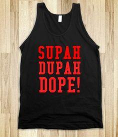 Supah Dupah Dope Tank