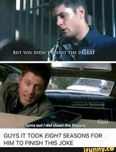 """But I didn't shoot the deputy. / Turns out I did shoot the deputy."" It took Dean 8 seasons to finish this joke"