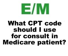 Choosing the correct CPT ® code for consults on Medicare patients.