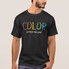 Color outside the Lines T-Shirt - tap to personalize and get yours
