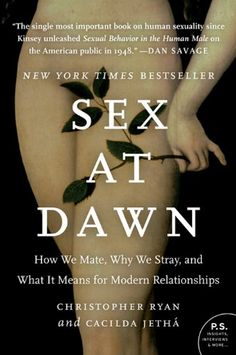 Sex at Dawn: How We Mate, Why We Stray, and What It Means for Modern Relationships: Christopher Ryan, Cacilda Jetha (affiliate link)