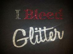 I BLEED GLITTER