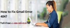 How to Fix Gmail Error 404 Call 1-888-909-0535 Gmail Helpline Number for quick Support. Follow the steps to fix Gmail Error Code 404.