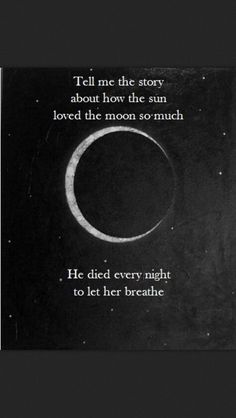 """Tell me the story about how the sun loved the moon so much he died . ""Tell me the story about how the sun loved the moon so much he died every night to let her breathe. Moon Quotes, Dark Quotes, Crazy Quotes, Quotes To Live By, Life Quotes, Moon And Sun Quotes, Moon Poems, Night Sky Quotes, Night Quotes Thoughts"