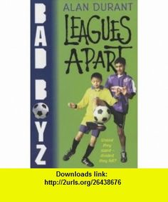 Leagues Apart (Bad Boyz) (9780744559903) Alan Durant , ISBN-10: 0744559901  , ISBN-13: 978-0744559903 ,  , tutorials , pdf , ebook , torrent , downloads , rapidshare , filesonic , hotfile , megaupload , fileserve