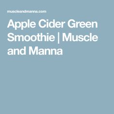 Apple Cider Green Smoothie | Muscle and Manna
