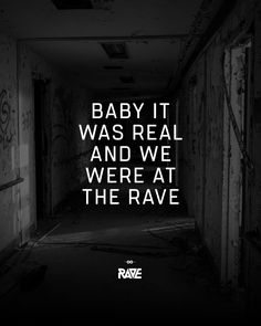 Baby the RAVE was real