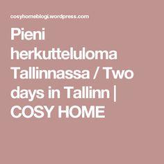 Pieni herkutteluloma Tallinnassa / Two days in Tallinn   COSY HOME