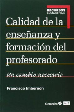 Calidad de la enseñanza y formación del profesorado : un cambio necesario. Francisco Ibernón. Octaedro-ICE, 2014