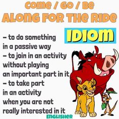 Idiom: Come / go / be along for the ride