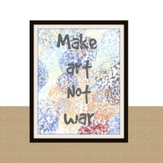 Make Art Not War Typography Poster Digital Print by ChangingVases, $5.00