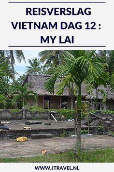 Op dag 12 van mijn 21-daagse groepsrondreis door Vietnam bezocht ik My Lai, een plek met een indrukwekkende en tegelijk ook verschrikkelijke geschiedenis. Alles over de twaalfde dag van mijn reis door Vietnam lees je hier. Lees je mee? #vietnam #mylai #reisverslag #jtravel #jtravelblog