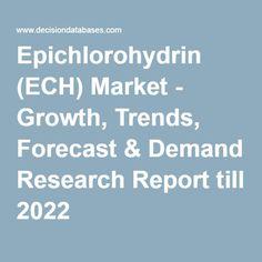 Epichlorohydrin (ECH) Market - Growth, Trends, Forecast & Demand Research Report till 2022