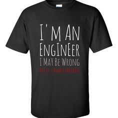 I Am An Engineer I May Be Wrong But It Is Highly Unlikely  Unisex Tshirt  Available At Find A Funny Gift's Online Store:  CLICK HERE => http://ift.tt/1PB5n3q <=  #FindAFunnyGift  is a Clothing Brand and your source for the Perfect Funny Gift!  We care about Quality : We only use the latest state-of-the-art #DTG Printing Techniques over High Quality Apparel to deliver Products You LOVE To Gift or Wear!  www.findafunny.gift #gift #funnygift #clothing #cool #apparel #menswear #womenswear…