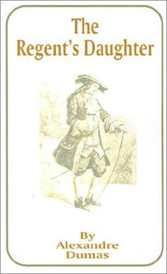 The Regent's Daughter by Alexandre Dumas - book cover, description, publication history. Daughter, History, Books, Movie Posters, Historia, Libros, Book, Film Poster, My Daughter