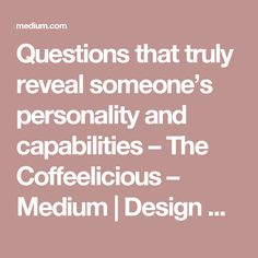 Questions that truly reveal someone's personality and capabilities – The Coffeelicious – Medium | Design Q & A for first dates / arranged marriage set ups / blind dates. Sagmesiter & Walsh reference for visual treatment.