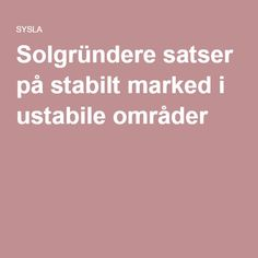 Solgründere satser på stabilt marked i ustabile områder