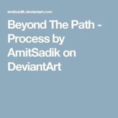 Beyond The Path - Process by AmitSadik on DeviantArt