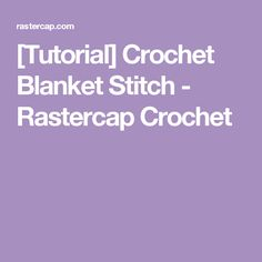 [Tutorial] Crochet Blanket Stitch - Rastercap Crochet