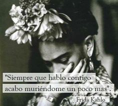 frida amor, pasion, vida, frases, palabras by nelda Favorite Quotes, Best Quotes, Love Quotes, Inspirational Quotes, Magic Quotes, Motivational Phrases, Truth Quotes, Funny Quotes, Funny Memes