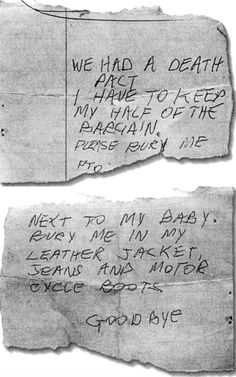 """""""Bury me in my leather jacket, jeans and motorcycle boots. Goodbye.""""   Note found by Sid Vicious' mother after his death in the pocket of his jeans."""