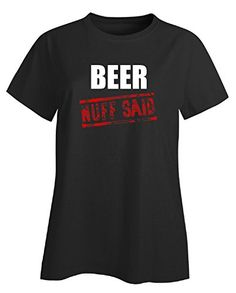 Beer Nuff Said Funny Gift  Ladies Tshirt Ladies 2xl Black * Want to know more, click on the image.