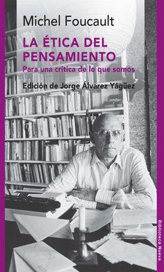 La ética del pensamiento : para una crítica de lo que somos / Michel Foucault ; edición de Jorge Álvarez Yágüez PublicaciónMadrid : Biblioteca nueva, D.L. 2015