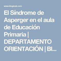 El Síndrome de Asperger en el aula de Educación Primaria   DEPARTAMENTO ORIENTACIÓN   Bloglovin'