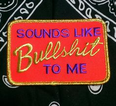 """Vintage 1970's ''Sounds Like Bullsh#t To Me"""" Embroidered Iron -On Patch 3 3/4'' X 2 1/2''  (Red, Purple, and Gold)"""