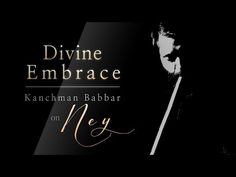 Sufi Music | Turkish Ney Instrumental | Divine Embrace with Ney by Kanchman Babbar - YouTube