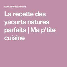 La recette des yaourts natures parfaits | Ma p'tite cuisine