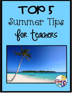 What can teachers do in the summer to get ready for next year? Read about it in the Top Five Summer Tips for Teachers.