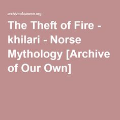 The Theft of Fire - khilari - Norse Mythology [Archive of Our Own]