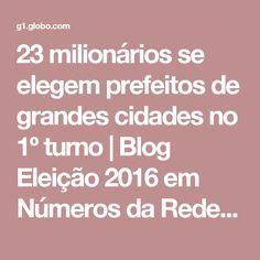 23 milionários se elegem prefeitos de grandes cidades no 1º turno | Blog Eleição 2016 em Números da Rede Globo