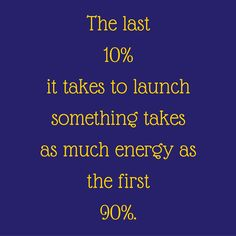 The last 10% it takes to launch something takes as much energy as the first 90%. #QuotesYouLove #QuoteOfTheDay #Entrepreneurship #QuotesOnEntrepreneurship #EntrepreneurQuotes  Visit our website for text status wallpapers.  www.quotesulove.com