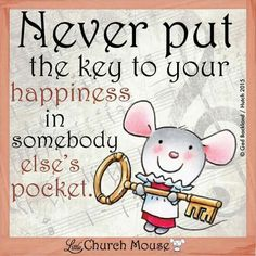 Key to happiness...Little Church Mouse 17 Jan. 2015.
